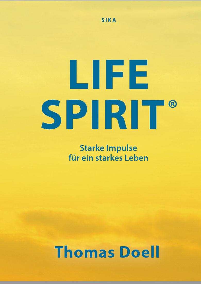 Life Spirit - Starke Impulse für ein starkes Leben von Thomas Doell
