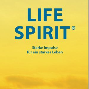 Life Spirit - Starke Impulse für ein starkes Leben